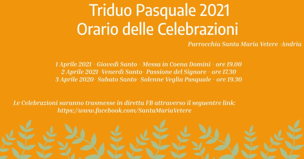 Gli orari delle celebrazioni del triduo pasquale presso la parrocchia santa maria vetere -Andria  01-02-03 Aprile 2021