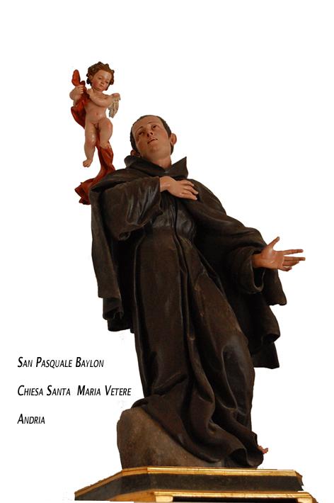 La Statua di San Pasquale Baylón scolpita in legno policromo  dall'andriese Vito Brudaglio, presso la chiesa dei frati minori Santa Maria Vetere
